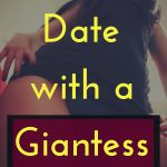 Date With a Giantess (Femdom Size Erotica)