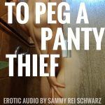 To Peg A Panty Thief (Femdom Pegging Erotic Audio)